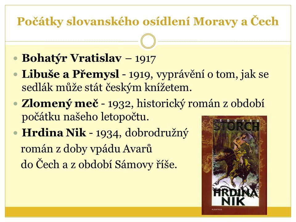 Počátky slovanského osídlení Moravy a Čech Bohatýr Vratislav – 1917 Libuše a Přemysl - 1919, vyprávění o tom, jak se sedlák může stát českým knížetem.