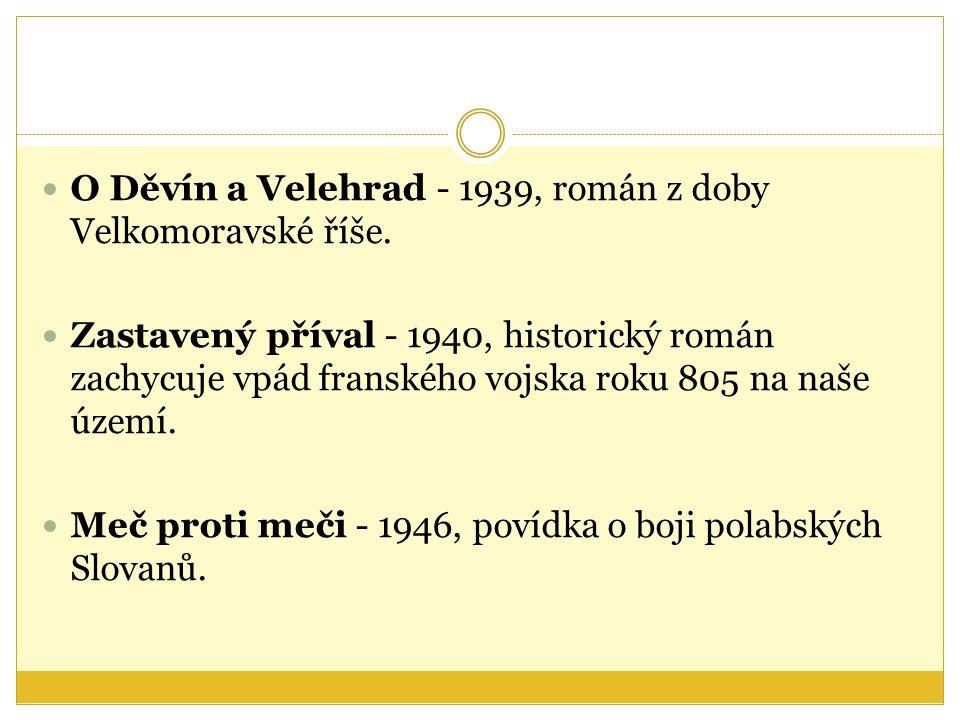 O Děvín a Velehrad - 1939, román z doby Velkomoravské říše.