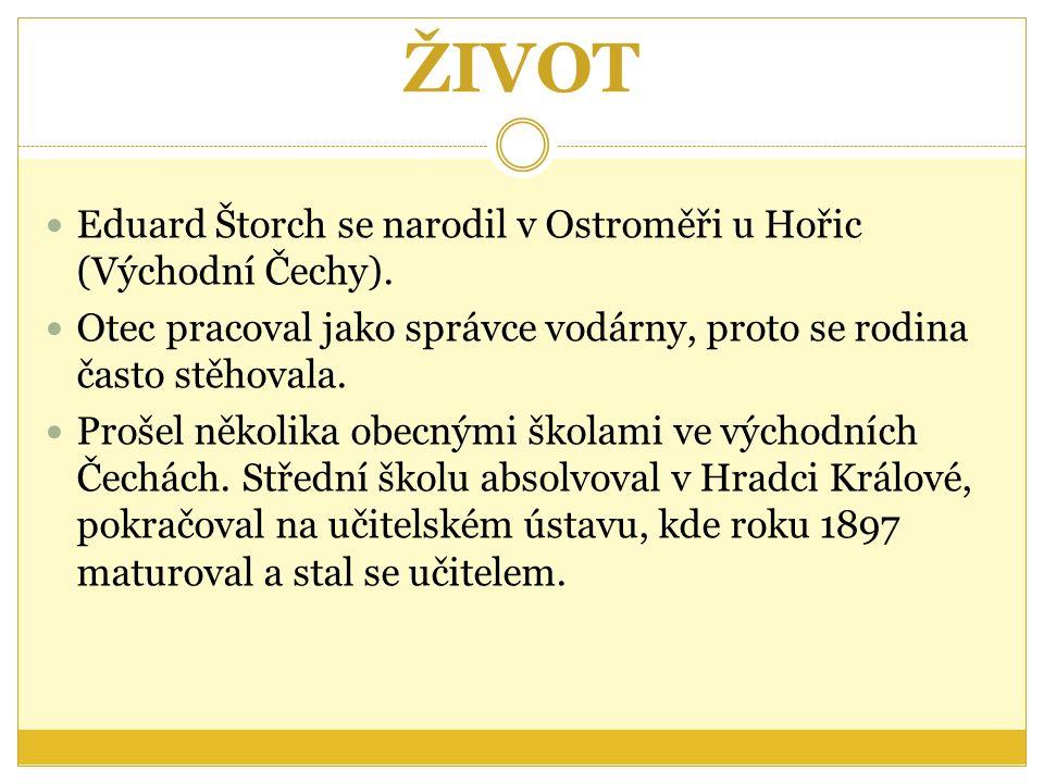 ŽIVOT Eduard Štorch se narodil v Ostroměři u Hořic (Východní Čechy).