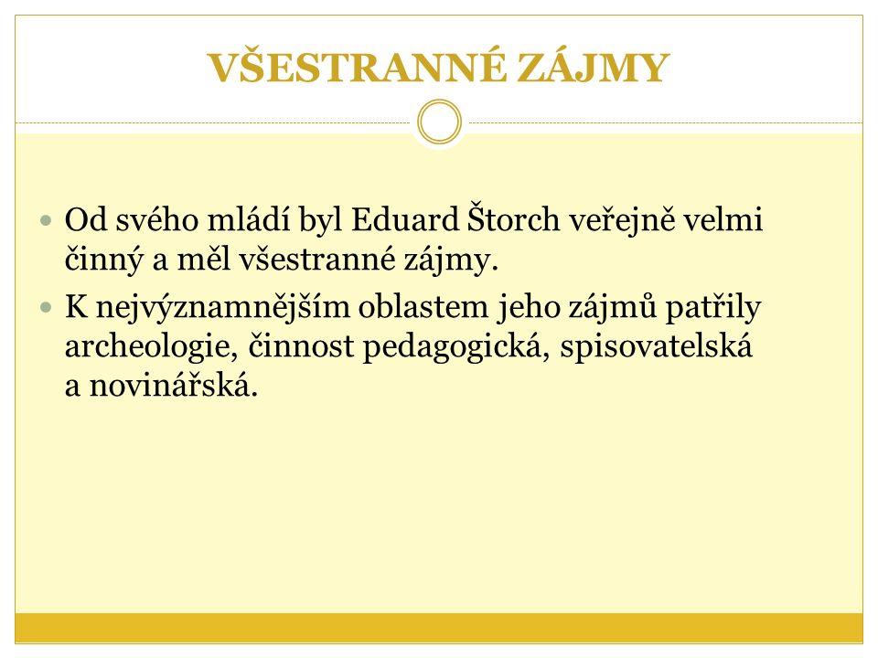 VŠESTRANNÉ ZÁJMY Od svého mládí byl Eduard Štorch veřejně velmi činný a měl všestranné zájmy.