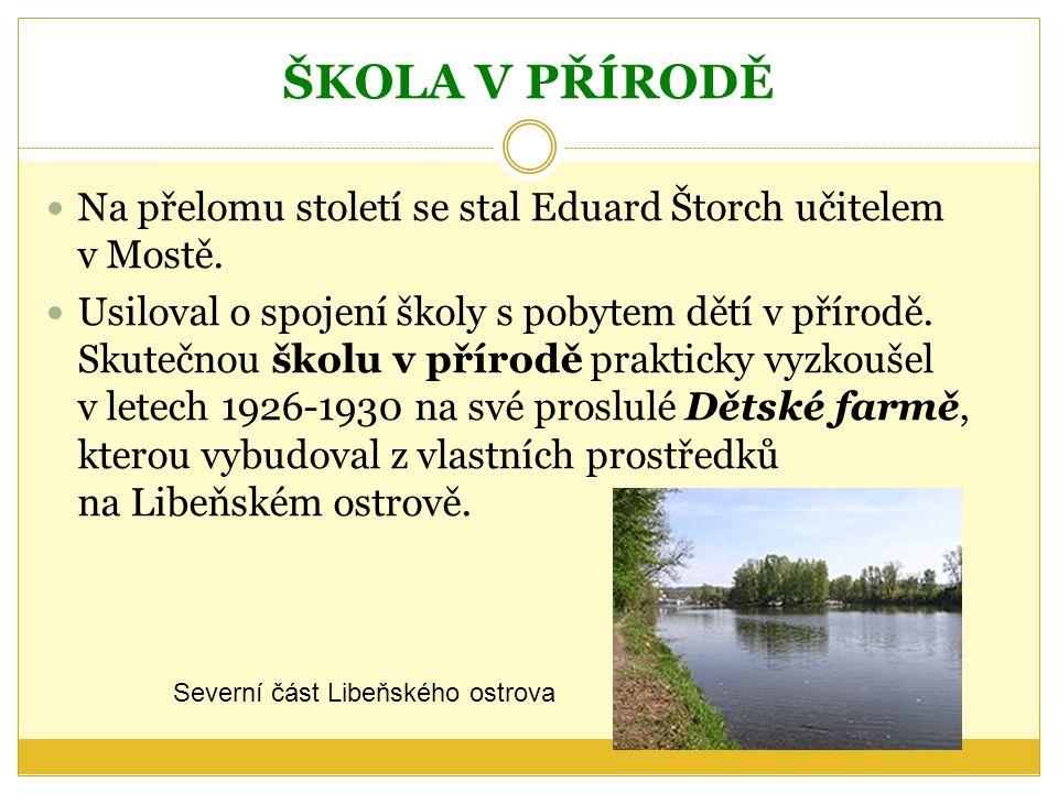 ŠKOLA V PŘÍRODĚ Na přelomu století se stal Eduard Štorch učitelem v Mostě.