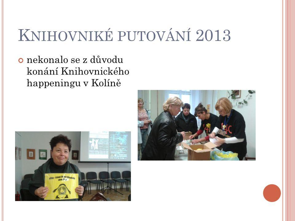 K NIHOVNIKÉ PUTOVÁNÍ 2013 nekonalo se z důvodu konání Knihovnického happeningu v Kolíně