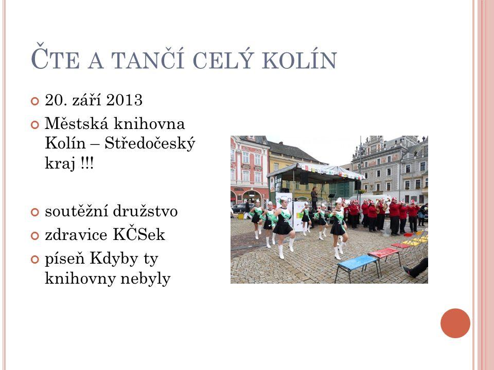 Č TE A TANČÍ CELÝ KOLÍN 20. září 2013 Městská knihovna Kolín – Středočeský kraj !!.