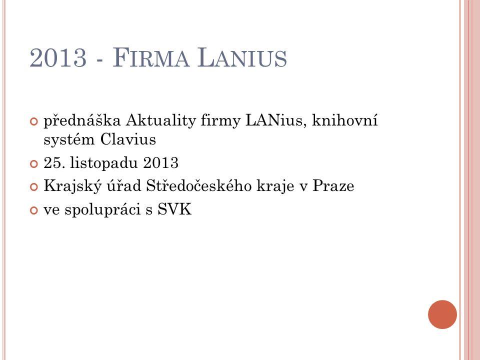 2013 - F IRMA L ANIUS přednáška Aktuality firmy LANius, knihovní systém Clavius 25.
