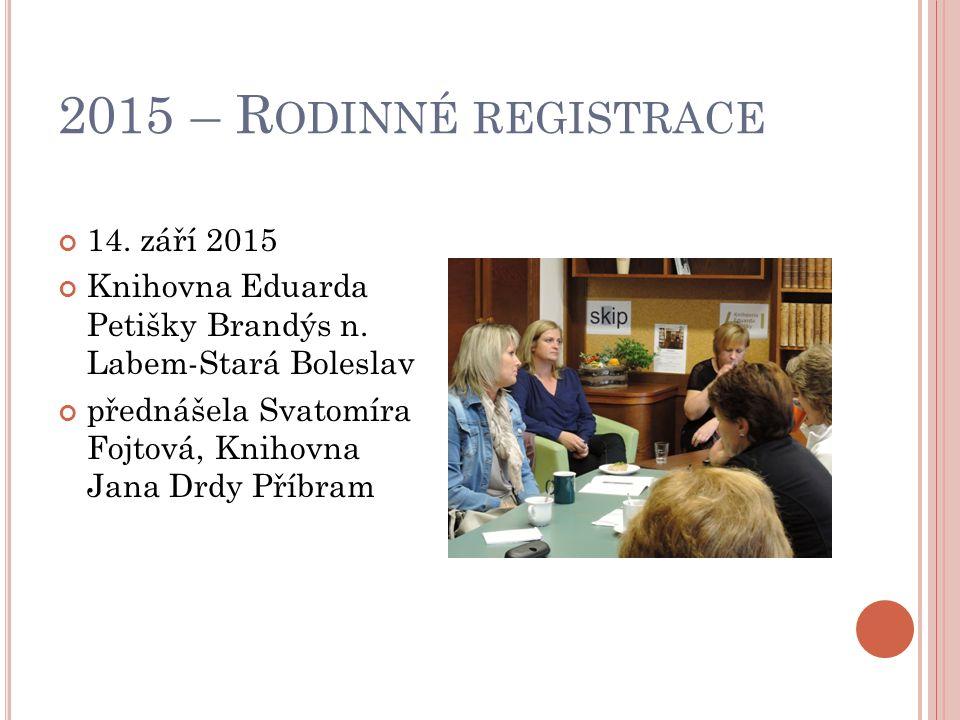 2015 – R ODINNÉ REGISTRACE 14. září 2015 Knihovna Eduarda Petišky Brandýs n.