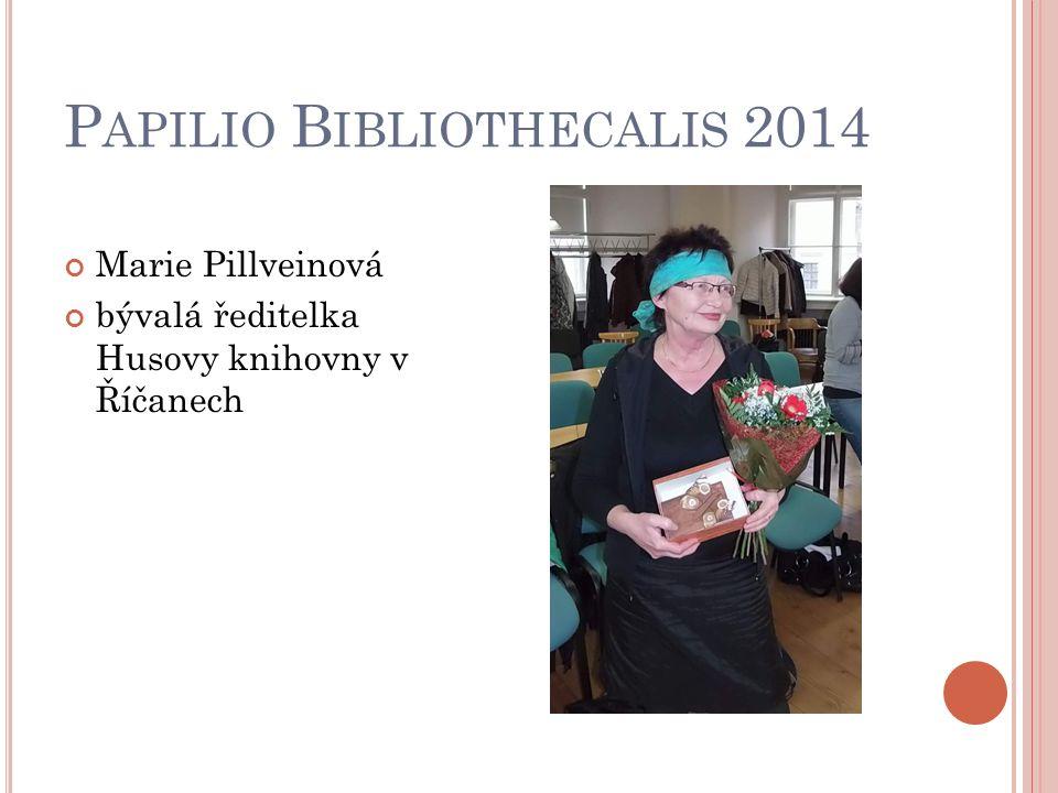 P APILIO B IBLIOTHECALIS 2014 Marie Pillveinová bývalá ředitelka Husovy knihovny v Říčanech