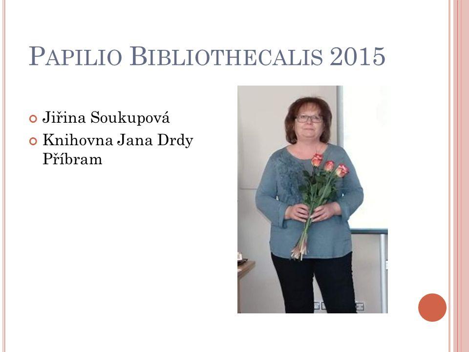 P APILIO B IBLIOTHECALIS 2015 Jiřina Soukupová Knihovna Jana Drdy Příbram