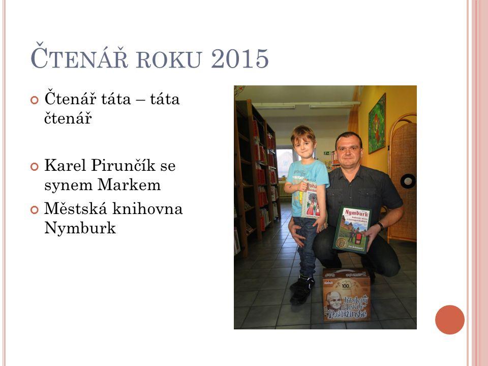 Č TENÁŘ ROKU 2015 Čtenář táta – táta čtenář Karel Pirunčík se synem Markem Městská knihovna Nymburk
