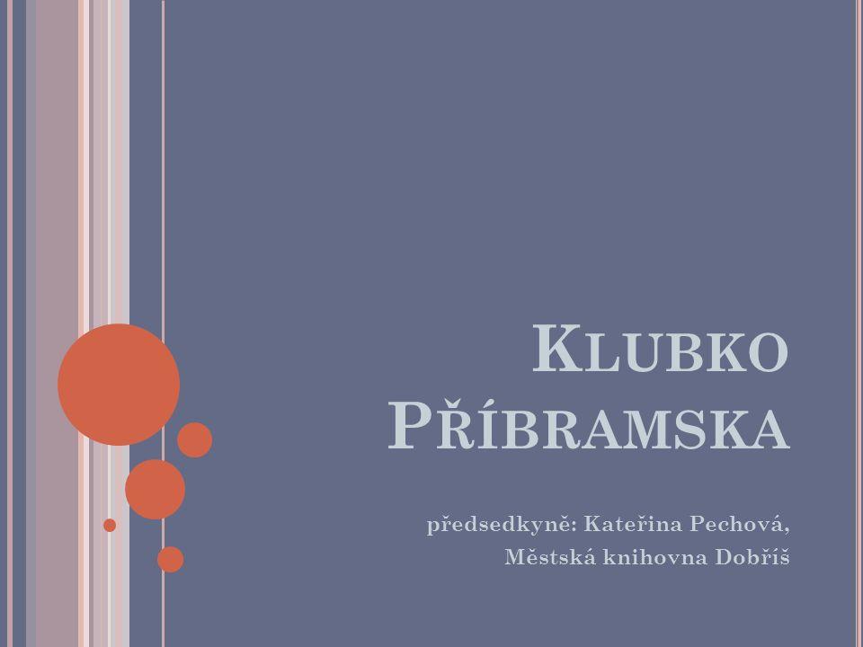 K LUBKO P ŘÍBRAMSKA předsedkyně: Kateřina Pechová, Městská knihovna Dobříš
