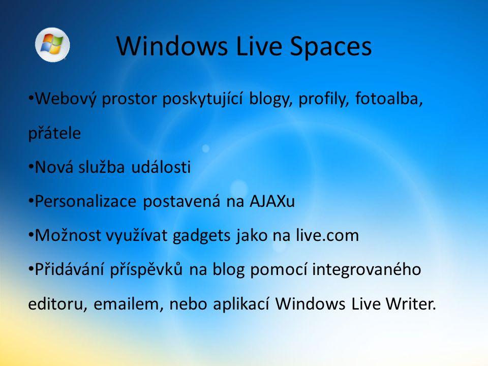 Windows Live Spaces Webový prostor poskytující blogy, profily, fotoalba, přátele Nová služba události Personalizace postavená na AJAXu Možnost využívat gadgets jako na live.com Přidávání příspěvků na blog pomocí integrovaného editoru, emailem, nebo aplikací Windows Live Writer.