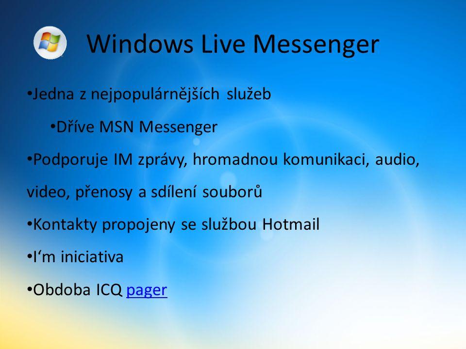 Windows Live Messenger Jedna z nejpopulárnějších služeb Dříve MSN Messenger Podporuje IM zprávy, hromadnou komunikaci, audio, video, přenosy a sdílení souborů Kontakty propojeny se službou Hotmail I'm iniciativa Obdoba ICQ pagerpager