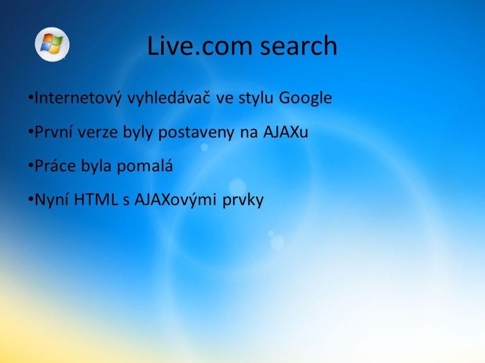 Live.com search Internetový vyhledávač ve stylu Google První verze byly postaveny na AJAXu Práce byla pomalá Nyní HTML s AJAXovými prvky