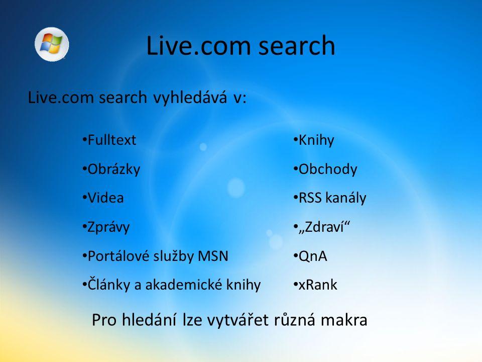 """Live.com search Live.com search vyhledává v: Fulltext Obrázky Videa Zprávy Portálové služby MSN Články a akademické knihy Knihy Obchody RSS kanály """"Zdraví QnA xRank Pro hledání lze vytvářet různá makra"""