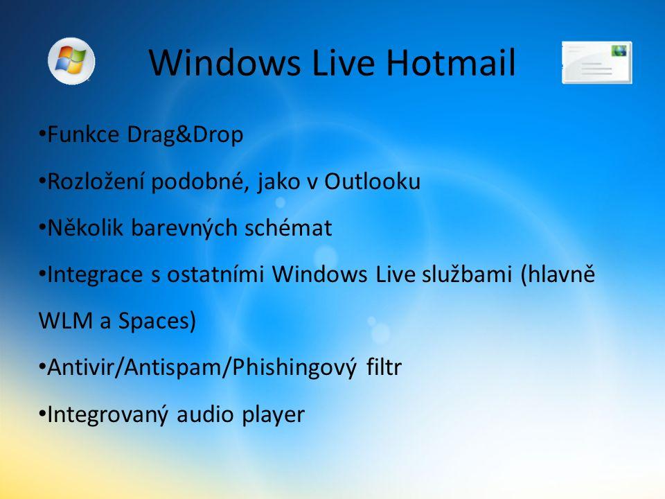 Windows Live Hotmail Funkce Drag&Drop Rozložení podobné, jako v Outlooku Několik barevných schémat Integrace s ostatními Windows Live službami (hlavně WLM a Spaces) Antivir/Antispam/Phishingový filtr Integrovaný audio player