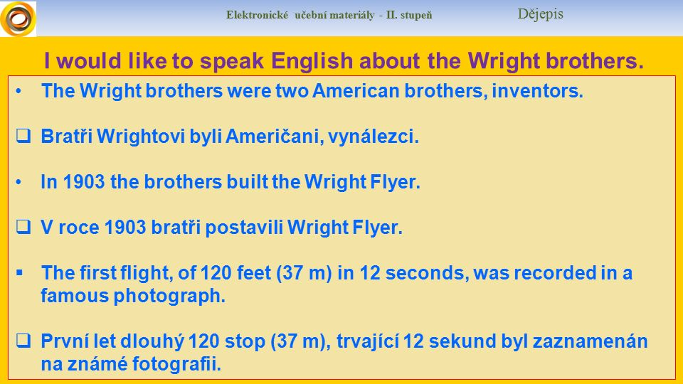 Elektronické učební materiály - II. stupeň Dějepis I would like to speak English about the Wright brothers. The Wright brothers were two American brot
