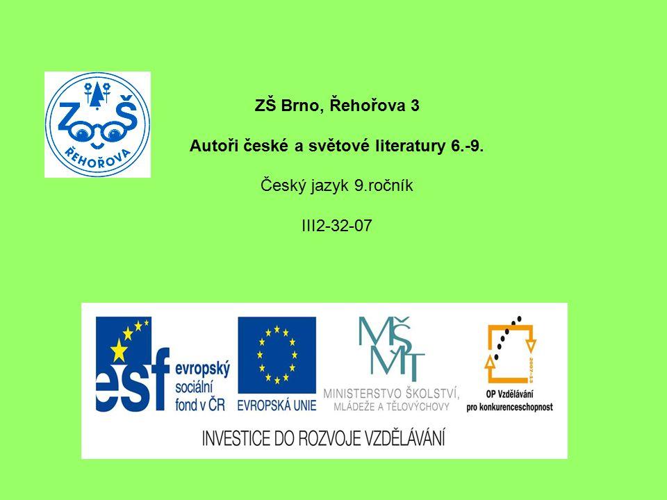 ZŠ Brno, Řehořova 3 Autoři české a světové literatury 6.-9. Český jazyk 9.ročník III2-32-07