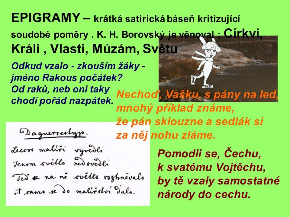 EPIGRAMY – krátká satirická báseň kritizující soudobé poměry.
