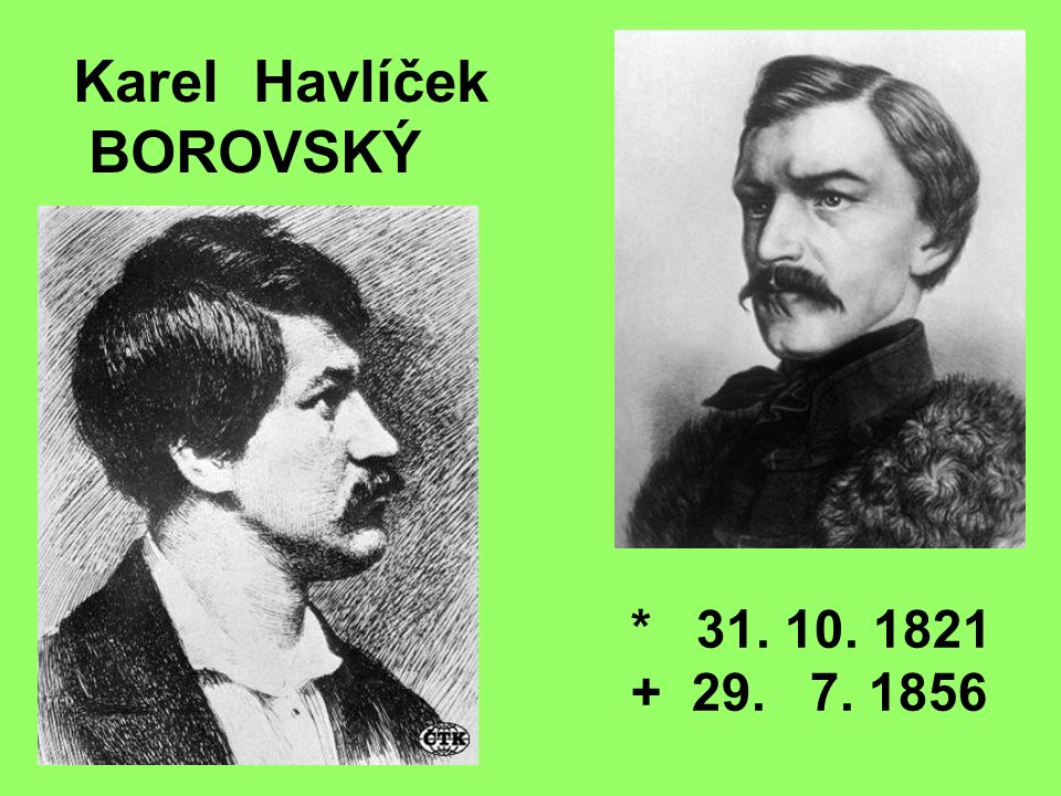 Karel Havlíček BOROVSKÝ * 31. 10. 1821 + 29. 7. 1856