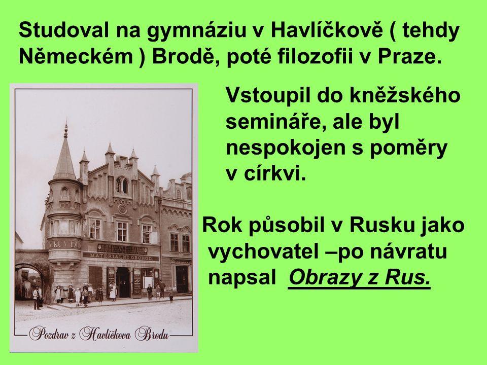 Studoval na gymnáziu v Havlíčkově ( tehdy Německém ) Brodě, poté filozofii v Praze.