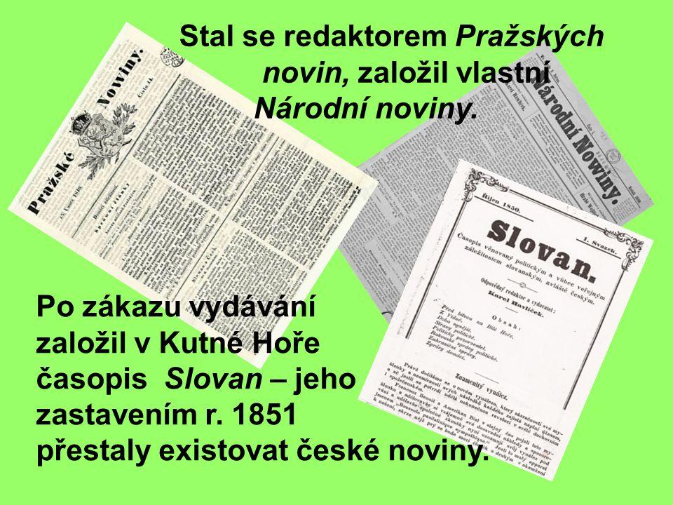Stal se redaktorem Pražských novin, založil vlastní Národní noviny.