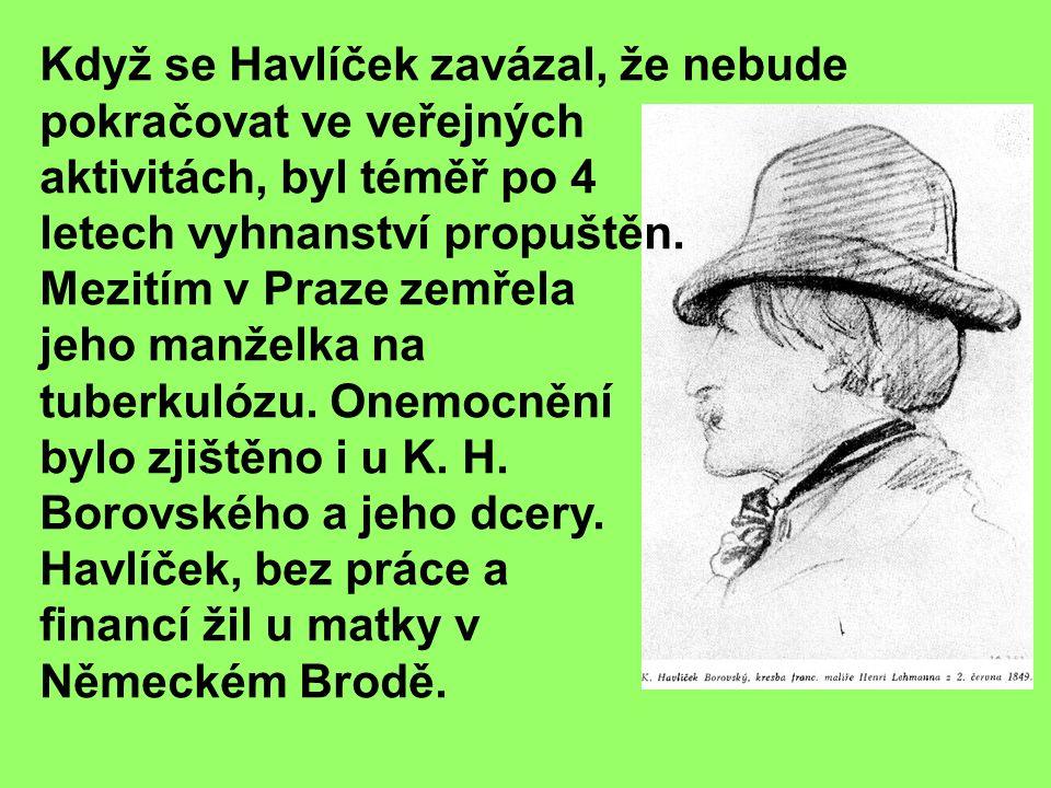 Když se Havlíček zavázal, že nebude pokračovat ve veřejných aktivitách, byl téměř po 4 letech vyhnanství propuštěn.