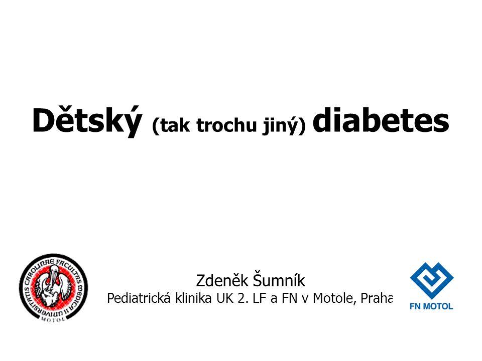 Dětský (tak trochu jiný) diabetes Zdeněk Šumník Pediatrická klinika UK 2. LF a FN v Motole, Praha