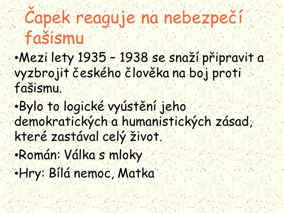 Čapek reaguje na nebezpečí fašismu Mezi lety 1935 – 1938 se snaží připravit a vyzbrojit českého člověka na boj proti fašismu.