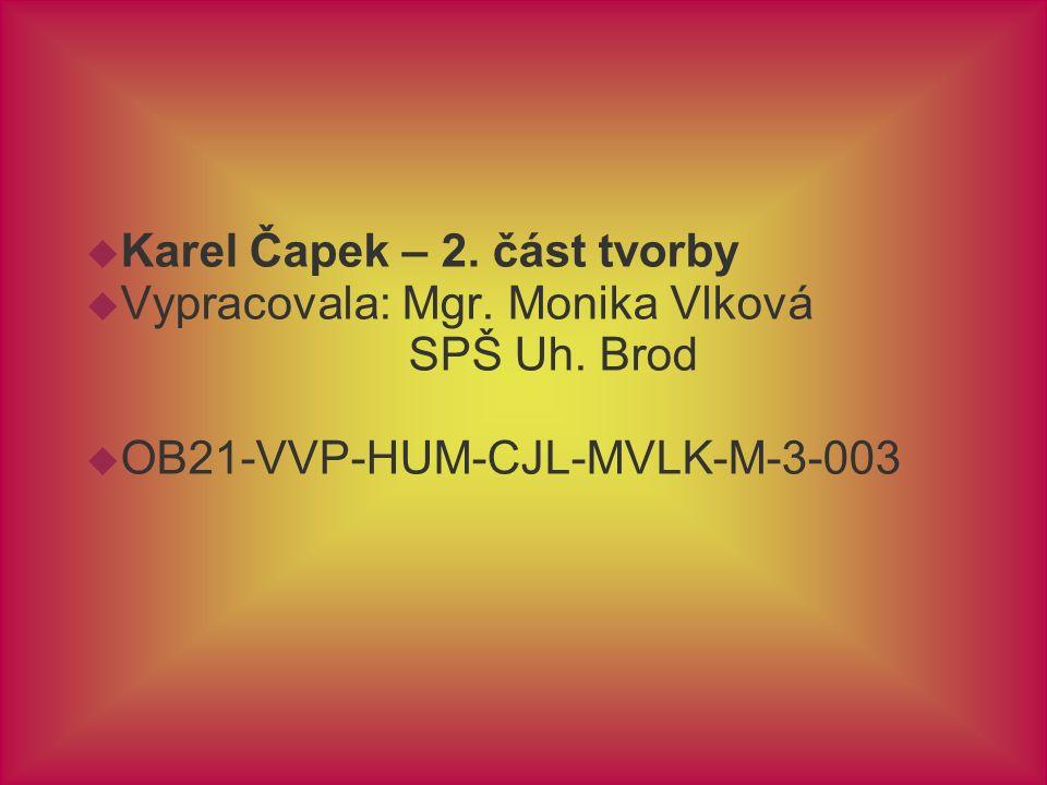 Karel Čapek – 2. část tvorby  Vypracovala: Mgr.