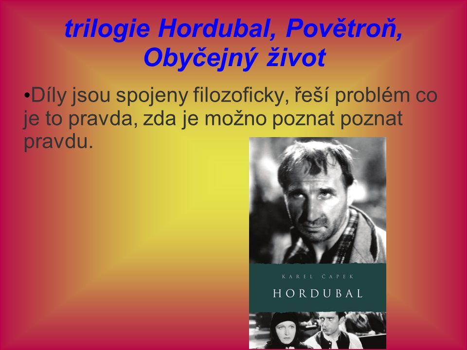 trilogie Hordubal, Povětroň, Obyčejný život Díly jsou spojeny filozoficky, řeší problém co je to pravda, zda je možno poznat poznat pravdu.