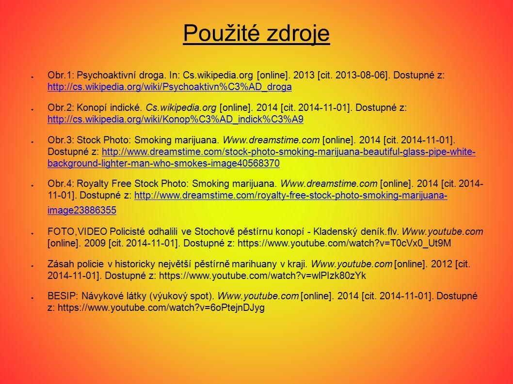 Použité zdroje ● Obr.1: Psychoaktivní droga. In: Cs.wikipedia.org [online].