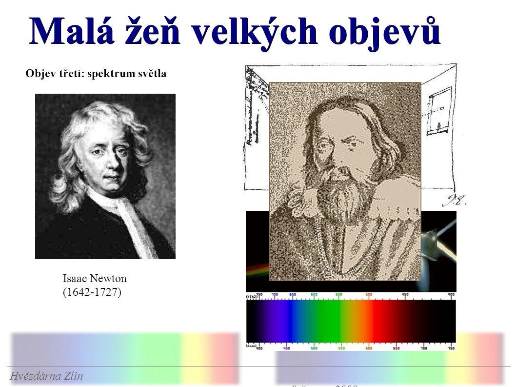 Malá žeň velkých objevů Hvězdárna Zlín 9.června 2008 Objev třetí: spektrum světla Isaac Newton (1642-1727)