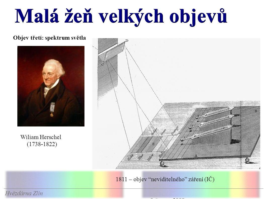 Malá žeň velkých objevů Hvězdárna Zlín 9.června 2008 Objev třetí: spektrum světla Wiliam Herschel (1738-1822) 1811 – objev neviditelného záření (IČ)