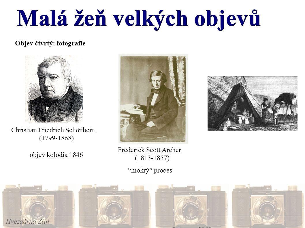 Malá žeň velkých objevů Hvězdárna Zlín 9.června 2008 Objev čtvrtý: fotografie Christian Friedrich Schönbein (1799-1868) objev kolodia 1846 Frederick Scott Archer (1813-1857) mokrý proces