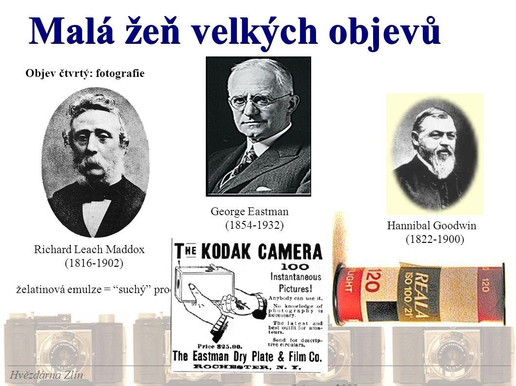 Malá žeň velkých objevů Hvězdárna Zlín 9.června 2008 Objev čtvrtý: fotografie Richard Leach Maddox (1816-1902) želatinová emulze = suchý proces George Eastman (1854-1932) Hannibal Goodwin (1822-1900)