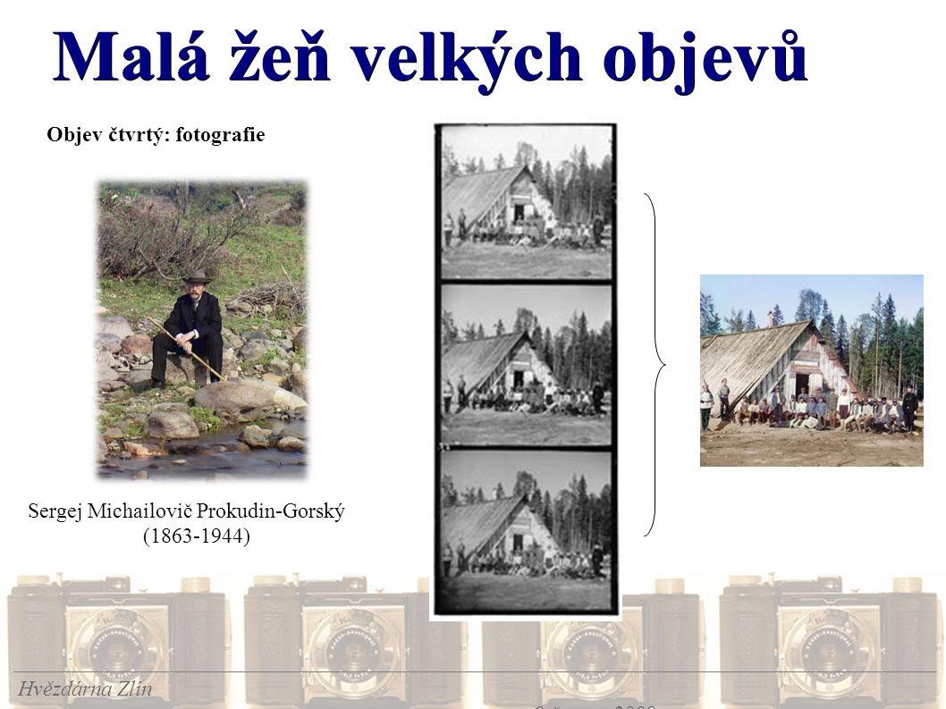 Malá žeň velkých objevů Hvězdárna Zlín 9.června 2008 Objev čtvrtý: fotografie Sergej Michailovič Prokudin-Gorský (1863-1944)