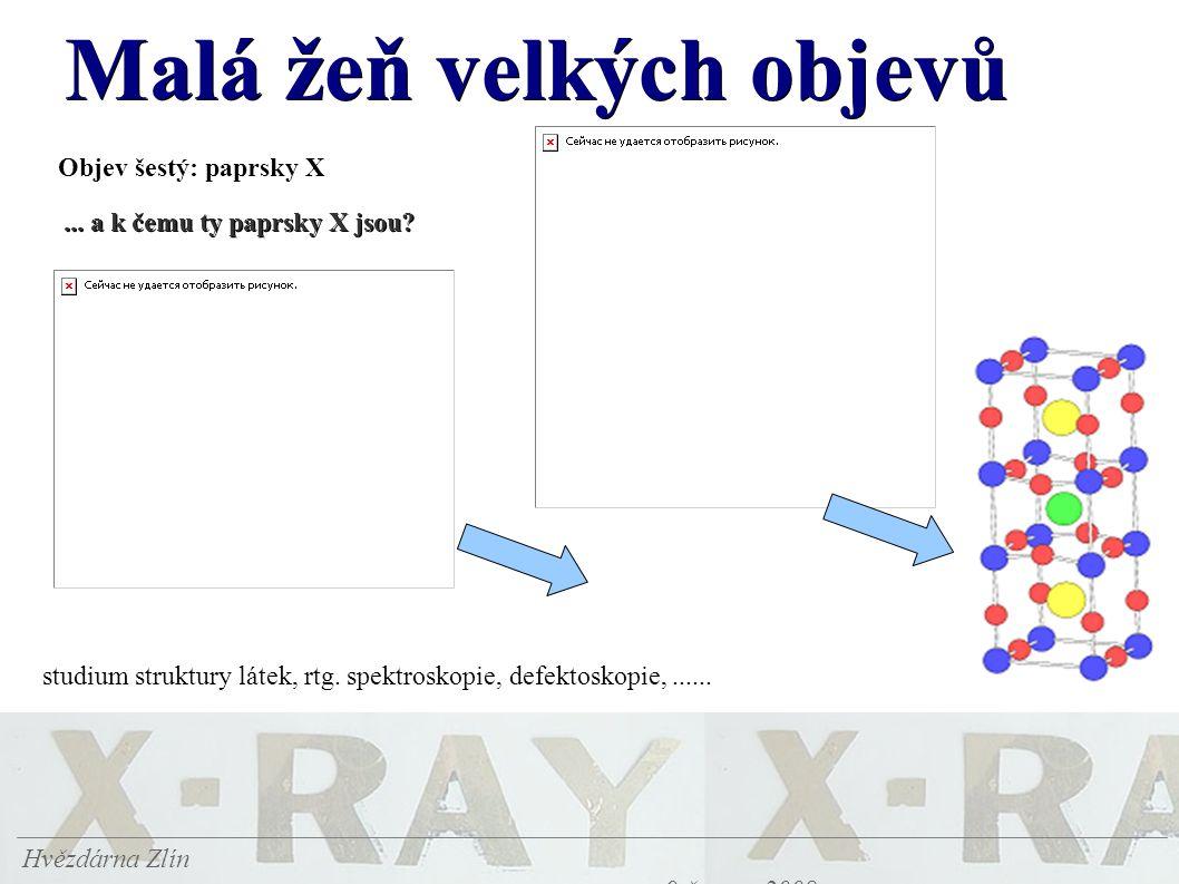 Malá žeň velkých objevů Hvězdárna Zlín 9.června 2008 Objev šestý: paprsky X... a k čemu ty paprsky X jsou? studium struktury látek, rtg. spektroskopie