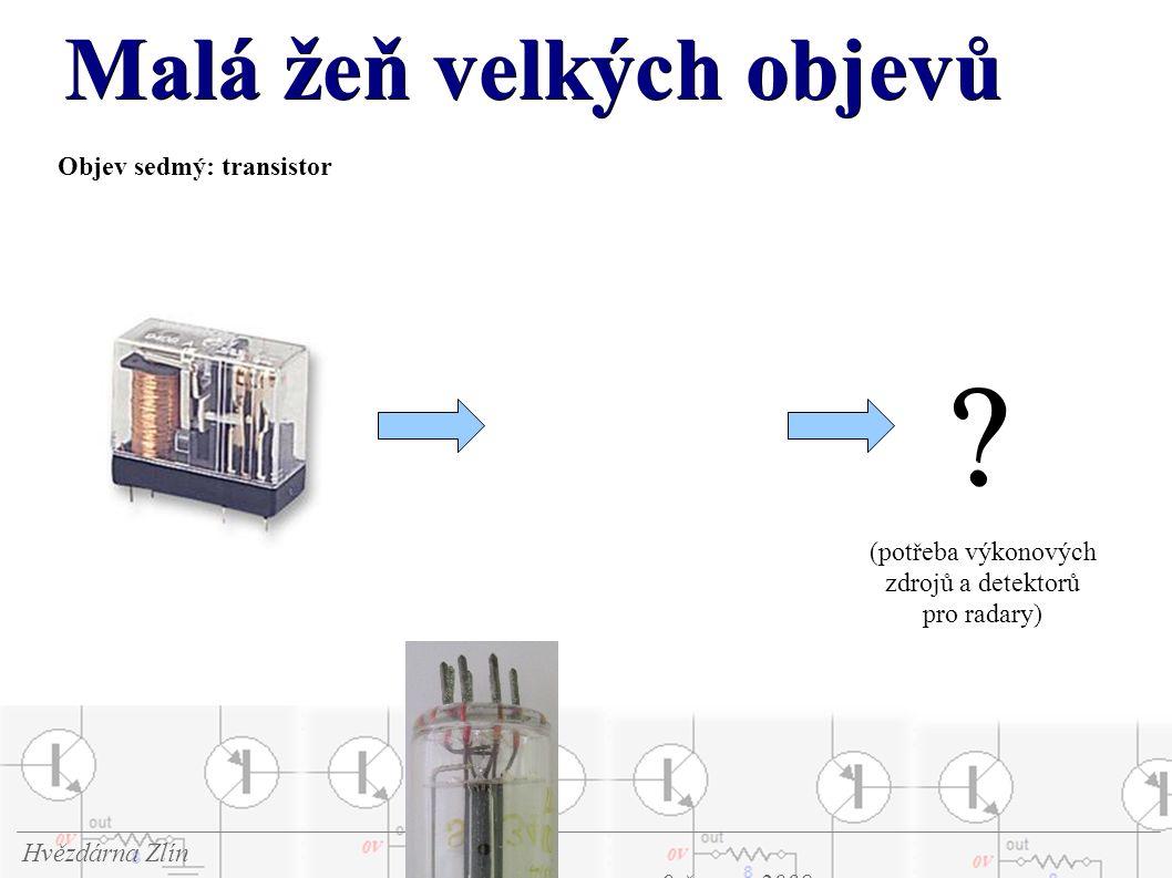 Malá žeň velkých objevů Hvězdárna Zlín 9.června 2008 Objev sedmý: transistor .