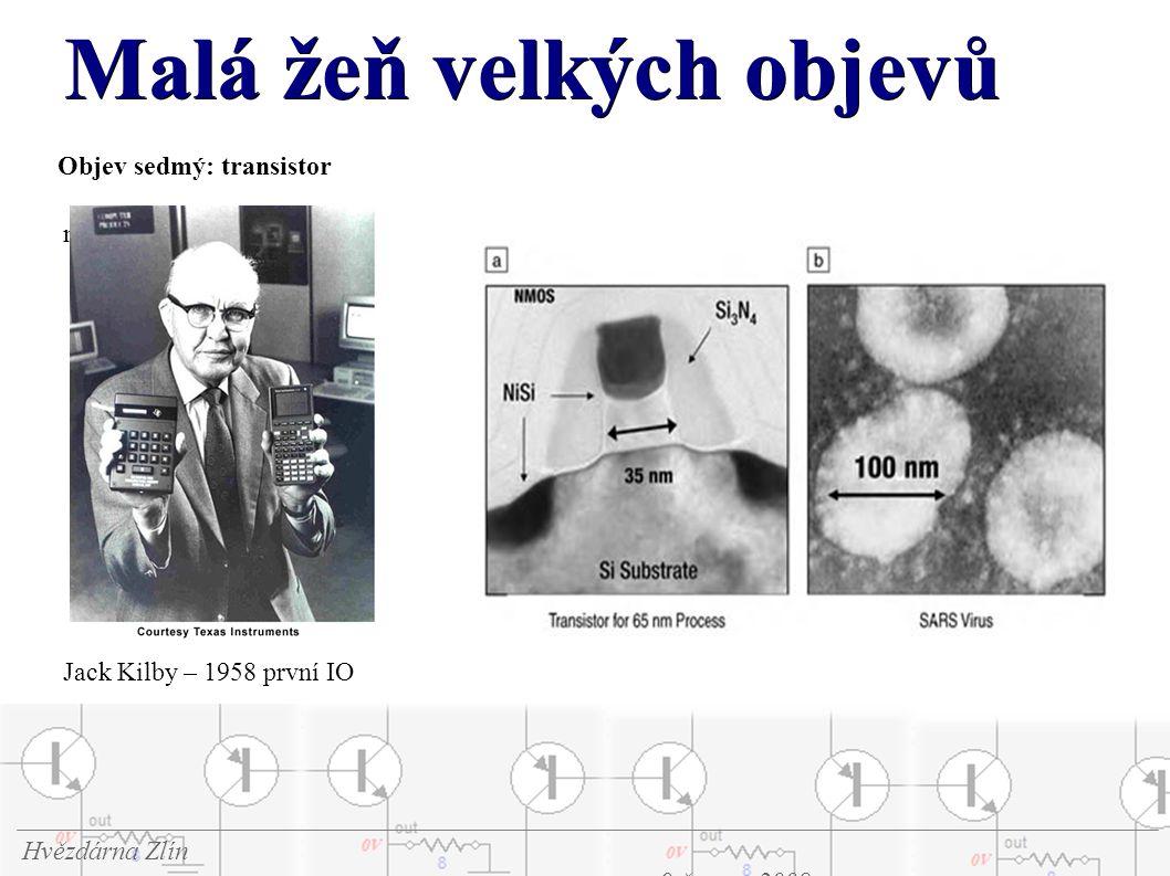 Malá žeň velkých objevů Hvězdárna Zlín 9.června 2008 Objev sedmý: transistor miniaturizace Jack Kilby – 1958 první IO