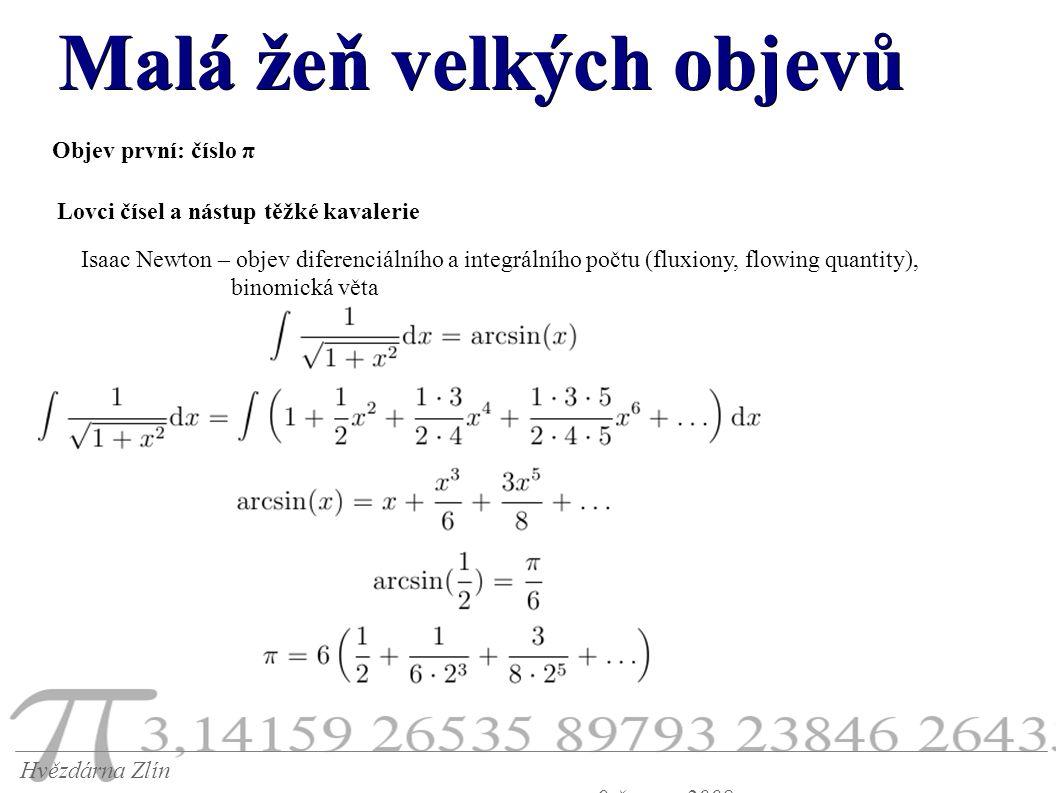 Malá žeň velkých objevů Hvězdárna Zlín 9.června 2008 Objev první: číslo π Lovci čísel a nástup těžké kavalerie Isaac Newton – objev diferenciálního a integrálního počtu (fluxiony, flowing quantity), binomická věta