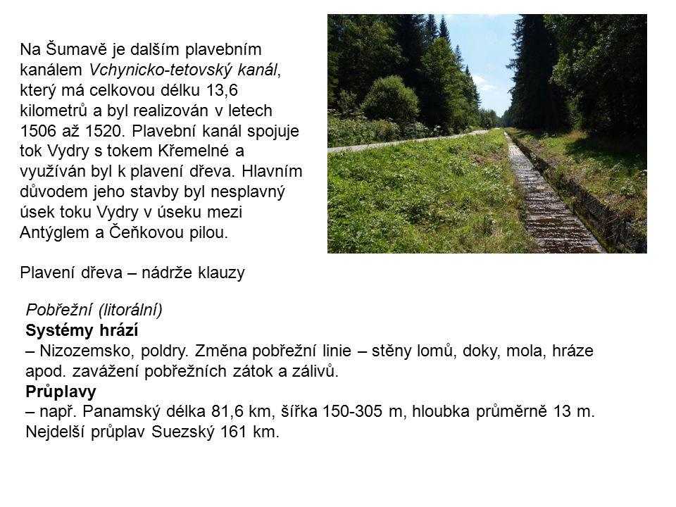 Na Šumavě je dalším plavebním kanálem Vchynicko-tetovský kanál, který má celkovou délku 13,6 kilometrů a byl realizován v letech 1506 až 1520. Plavebn