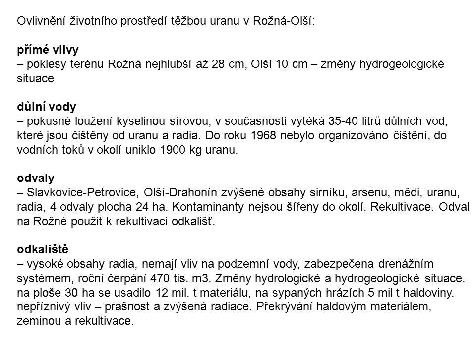 Ovlivnění životního prostředí těžbou uranu v Rožná-Olší: přímé vlivy – poklesy terénu Rožná nejhlubší až 28 cm, Olší 10 cm – změny hydrogeologické sit