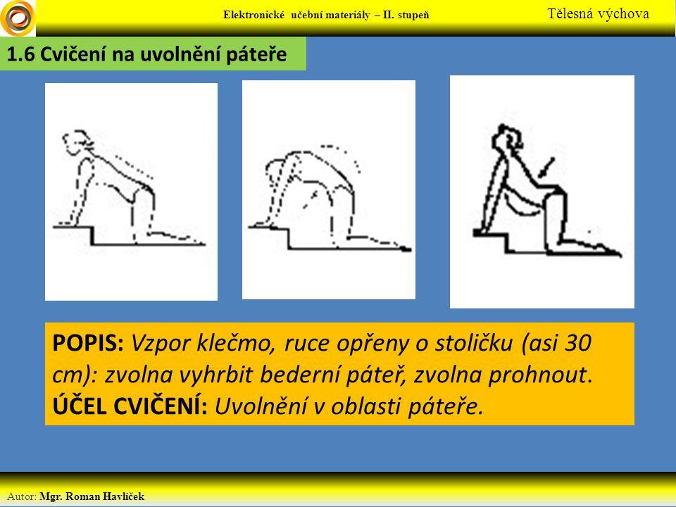 Elektronické učební materiály - … stupeň Předmět Autor: Mgr. Roman Havlíček Elektronické učební materiály – II. stupeň Tělesná výchova 1.6 Cvičení na