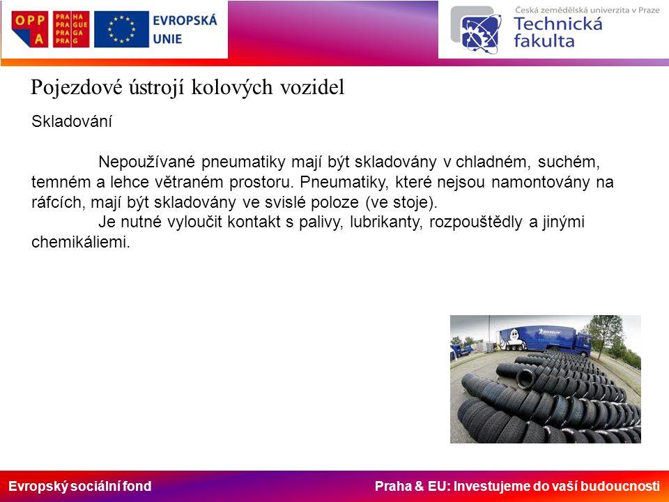 Evropský sociální fond Praha & EU: Investujeme do vaší budoucnosti Pojezdové ústrojí kolových vozidel Skladování Nepoužívané pneumatiky mají být skladovány v chladném, suchém, temném a lehce větraném prostoru.