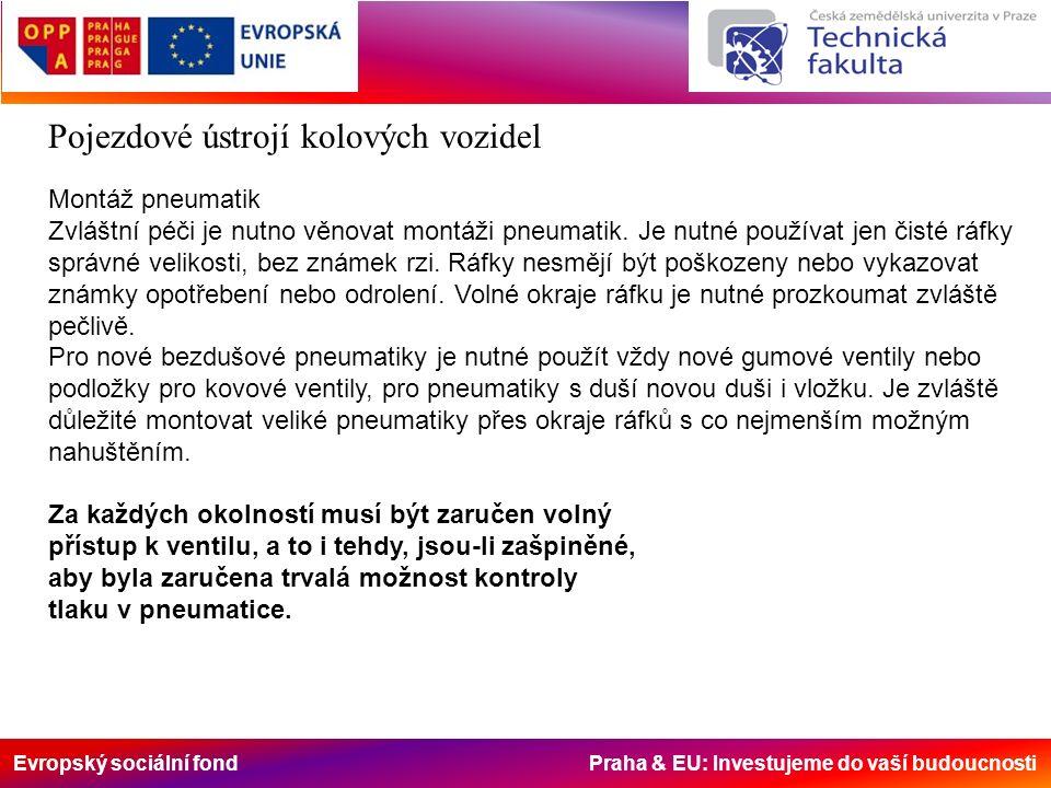 Evropský sociální fond Praha & EU: Investujeme do vaší budoucnosti Pojezdové ústrojí kolových vozidel Montáž pneumatik Zvláštní péči je nutno věnovat montáži pneumatik.