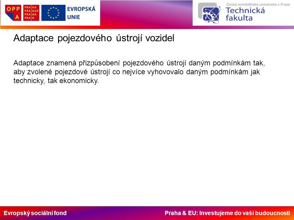Evropský sociální fond Praha & EU: Investujeme do vaší budoucnosti Adaptace pojezdového ústrojí vozidel Adaptace znamená přizpůsobení pojezdového ústrojí daným podmínkám tak, aby zvolené pojezdové ústrojí co nejvíce vyhovovalo daným podmínkám jak technicky, tak ekonomicky.
