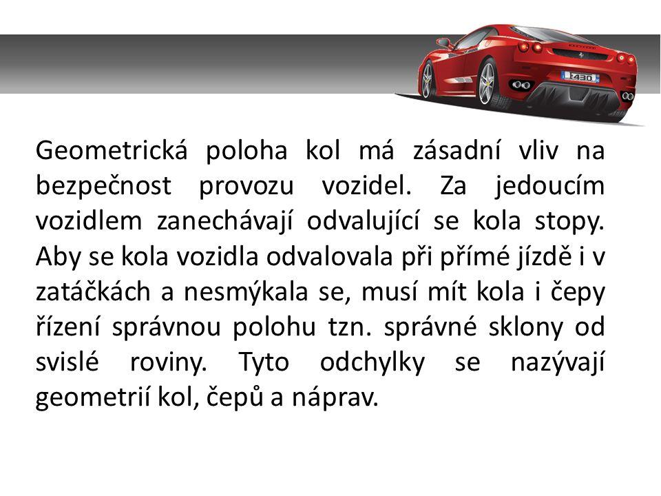Geometrická poloha kol má zásadní vliv na bezpečnost provozu vozidel.