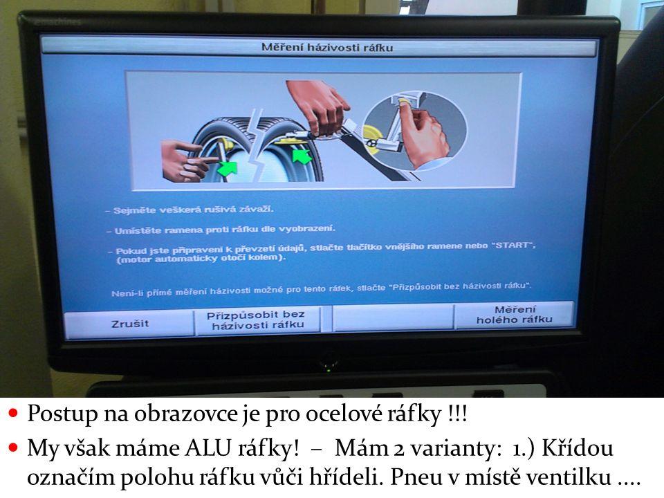 Postup na obrazovce je pro ocelové ráfky !!. My však máme ALU ráfky.