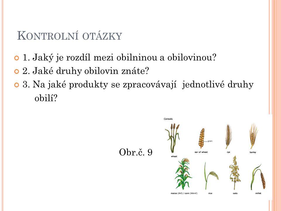 K ONTROLNÍ OTÁZKY 1. Jaký je rozdíl mezi obilninou a obilovinou.