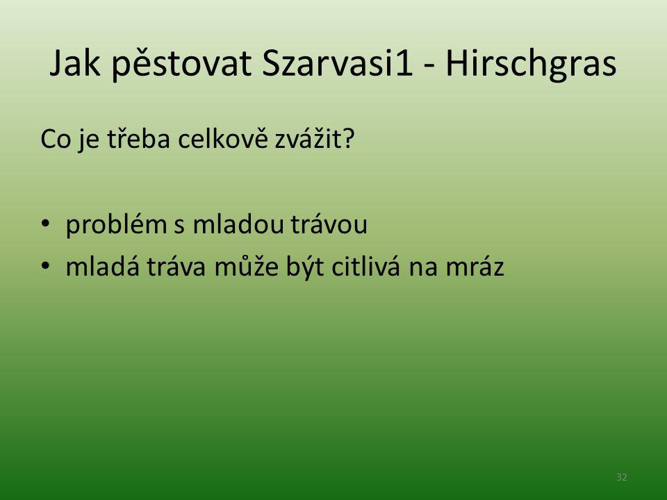 Jak pěstovat Szarvasi1 - Hirschgras Co je třeba celkově zvážit? problém s mladou trávou mladá tráva může být citlivá na mráz 32