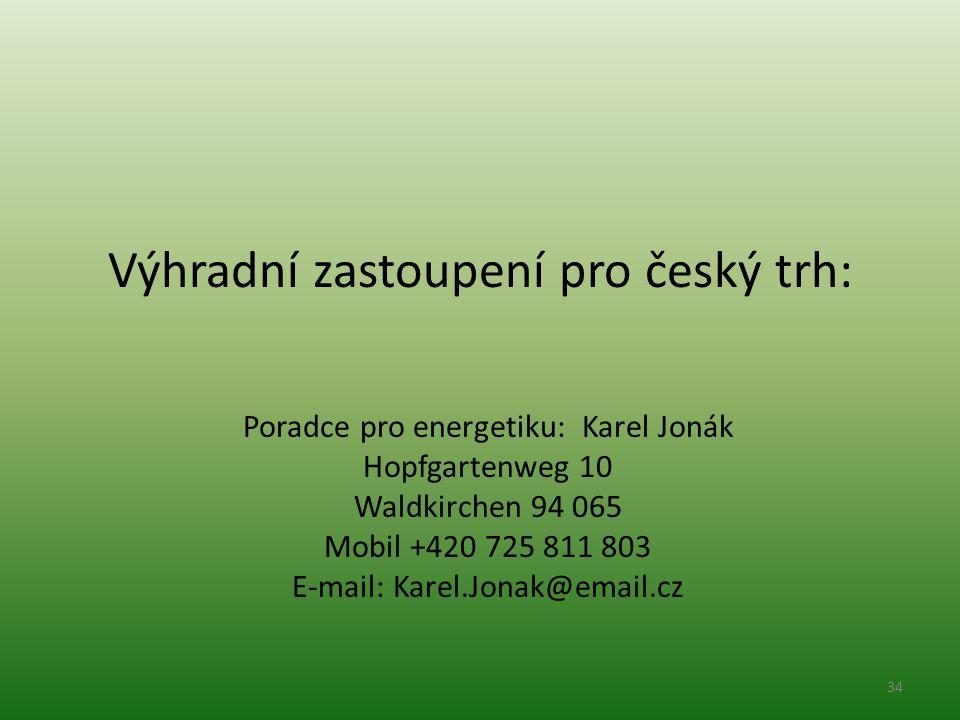 Výhradní zastoupení pro český trh: Poradce pro energetiku: Karel Jonák Hopfgartenweg 10 Waldkirchen 94 065 Mobil +420 725 811 803 E-mail: Karel.Jonak@